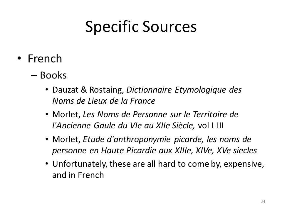 Specific Sources French – Books Dauzat & Rostaing, Dictionnaire Etymologique des Noms de Lieux de la France Morlet, Les Noms de Personne sur le Territ