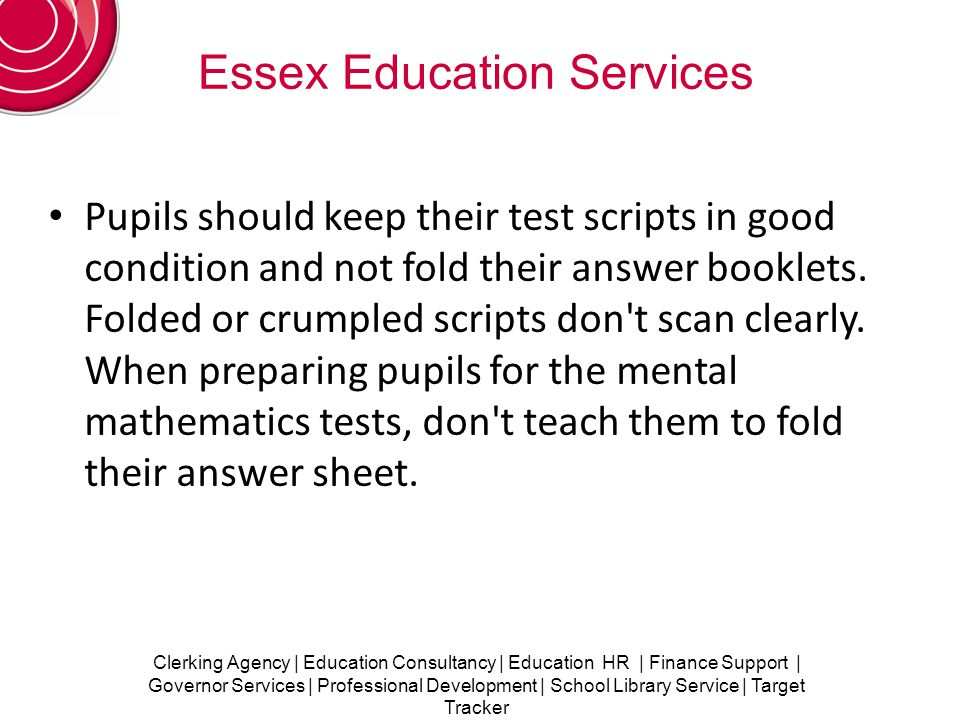 Clerking Agency | Education Consultancy | Education HR | Finance Support | Governor Services | Professional Development | School Library Service | Target Tracker Essex Education Services Answer booklets will be cut and scanned for onscreen marking.