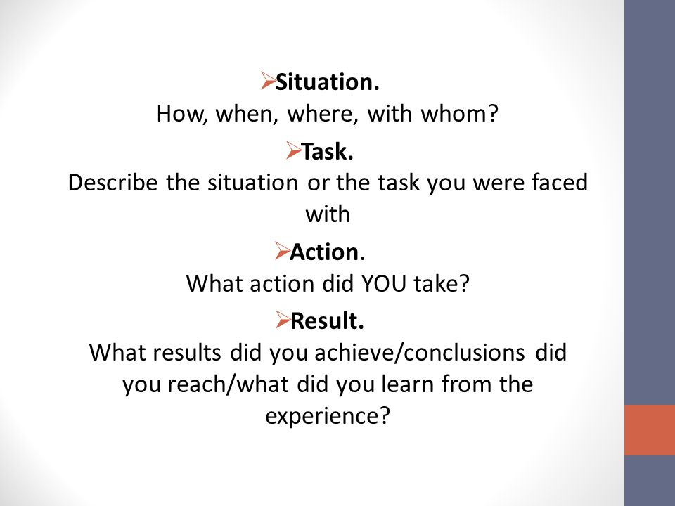  Situation. How, when, where, with whom.  Task.