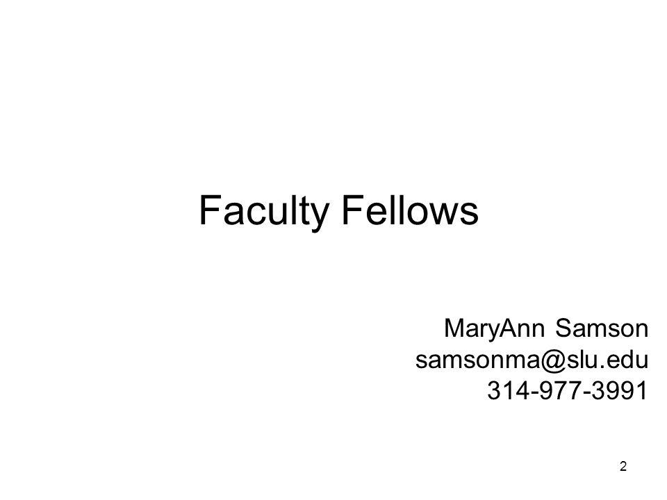 Faculty Fellows MaryAnn Samson samsonma@slu.edu 314-977-3991 2