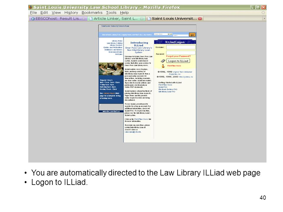 You are automatically directed to the Law Library ILLiad web page Logon to ILLiad. 40