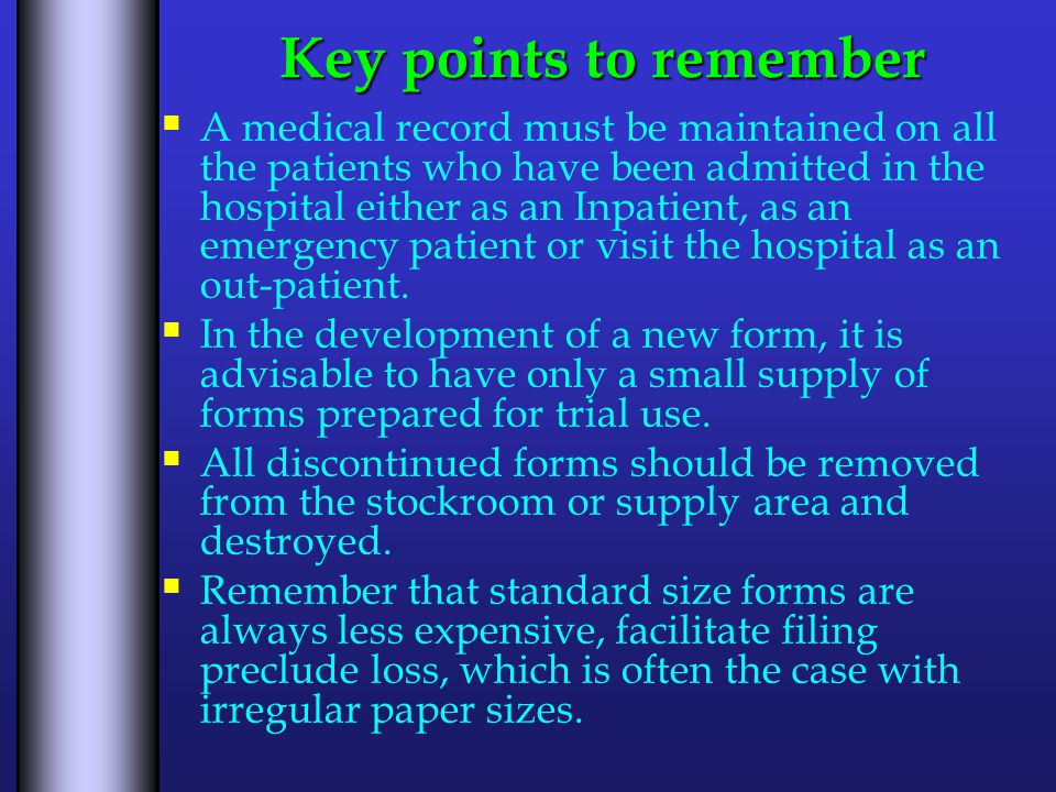 Key points to remember  A medical record must be maintained on all the patients who have been admitted in the hospital either as an Inpatient, as an emergency patient or visit the hospital as an out-patient.