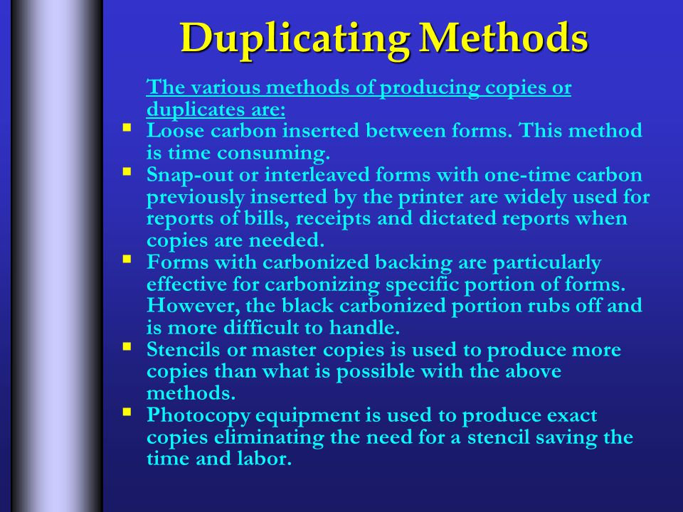 Duplicating Methods The various methods of producing copies or duplicates are:  Loose carbon inserted between forms.