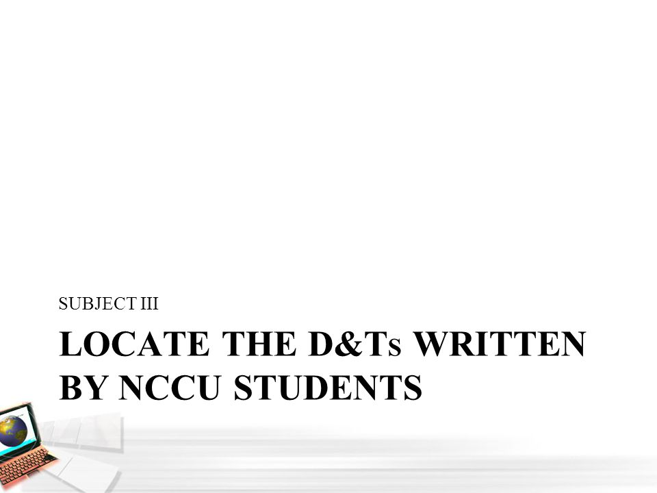 LOCATE THE D&T S WRITTEN BY NCCU STUDENTS SUBJECT III