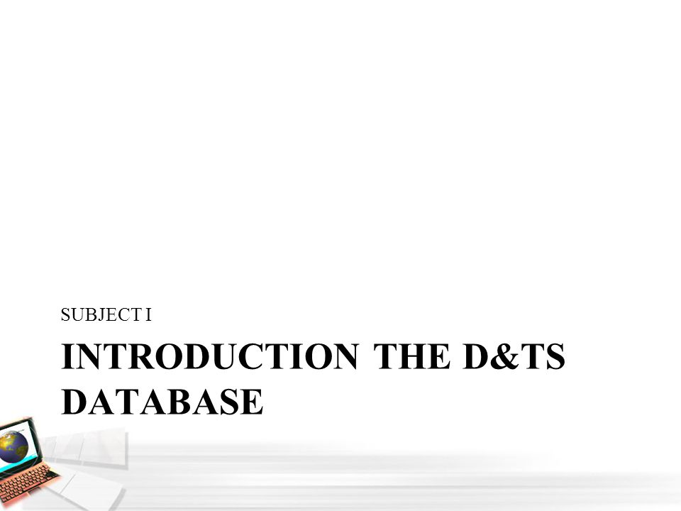 INTRODUCTION THE D&TS DATABASE SUBJECT I