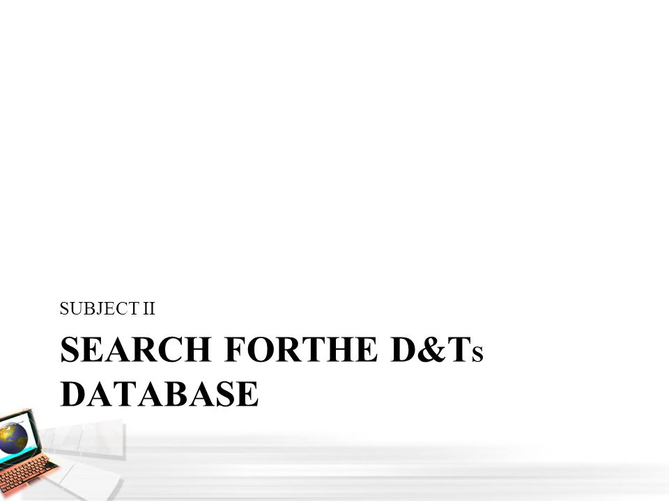 SEARCH FORTHE D&T S DATABASE SUBJECT II