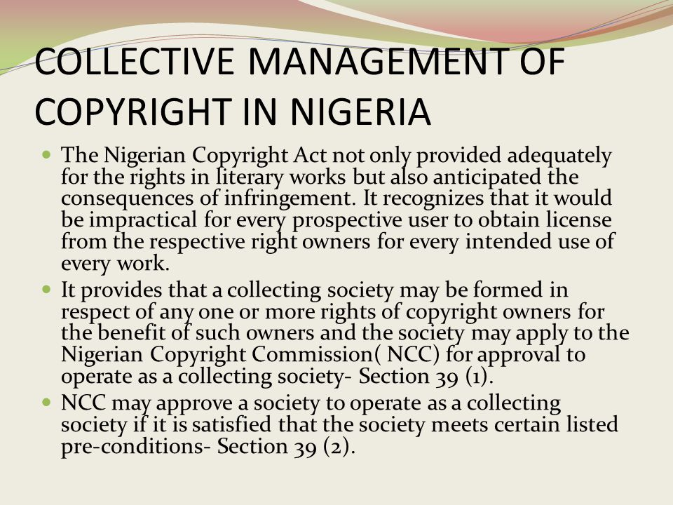 COLLECTIVE MANAGEMENT OF COPYRIGHT IN NIGERIA The Nigerian Copyright Act not only provided adequately for the rights in literary works but also antici
