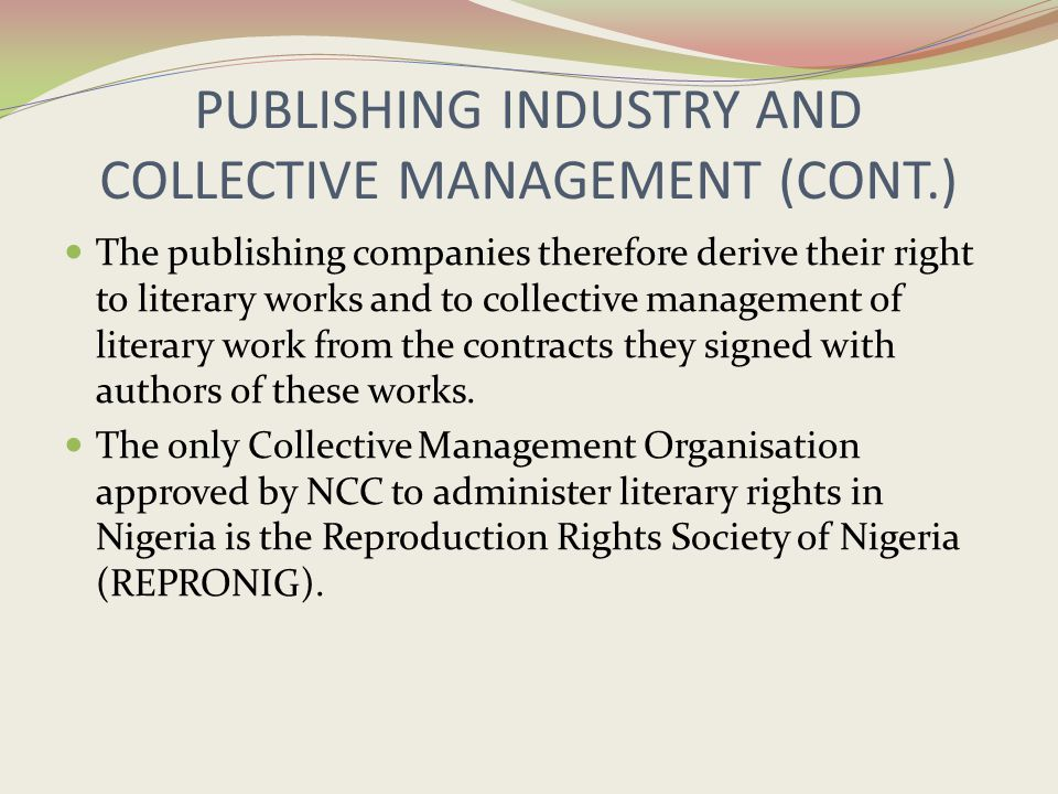 PUBLISHING INDUSTRY AND COLLECTIVE MANAGEMENT (CONT.) The publishing companies therefore derive their right to literary works and to collective manage