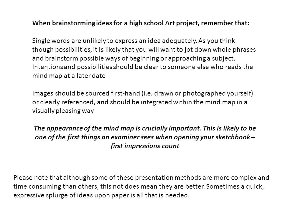 When brainstorming ideas for a high school Art project, remember that: Single words are unlikely to express an idea adequately.