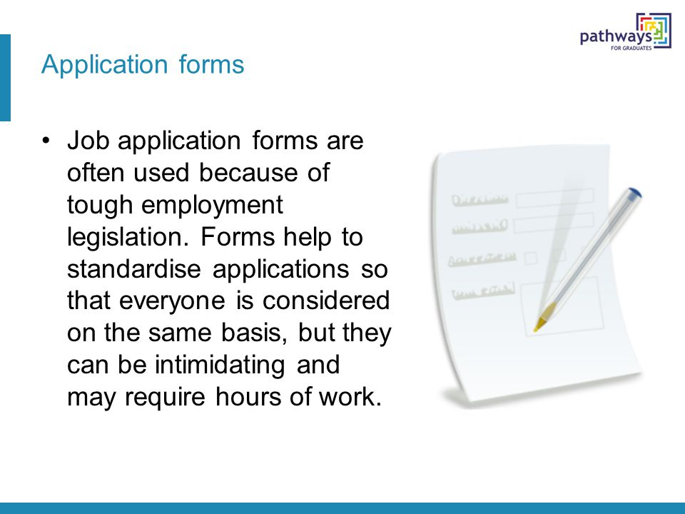 Application forms Job application forms are often used because of tough employment legislation.