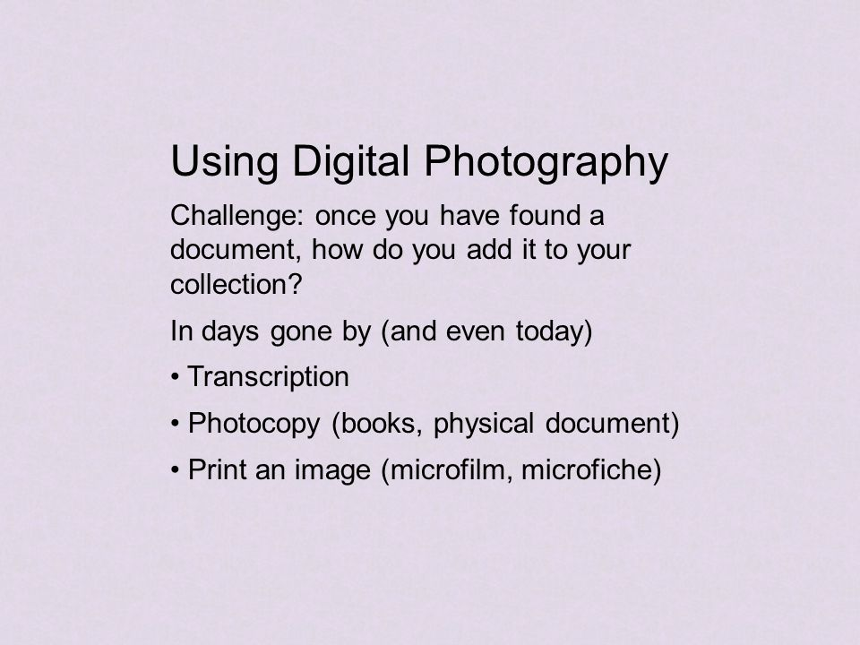 Using Digital Photography Transcription Takes time You might make a mistake