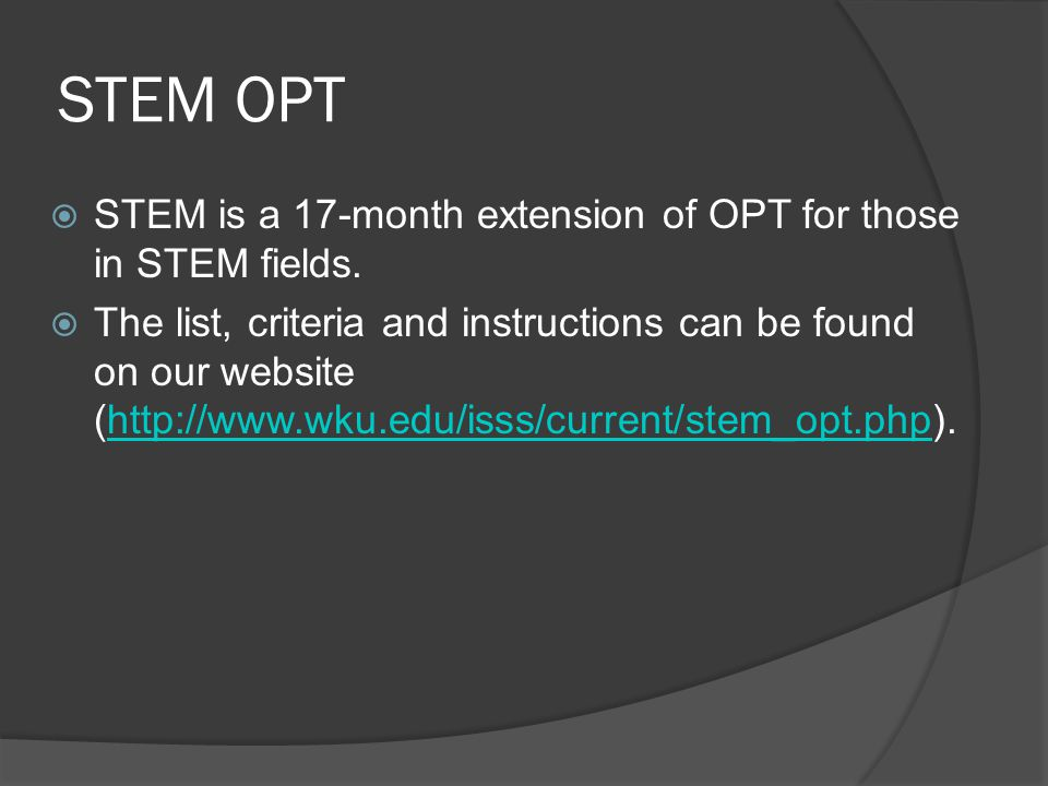 STEM OPT  STEM is a 17-month extension of OPT for those in STEM fields.