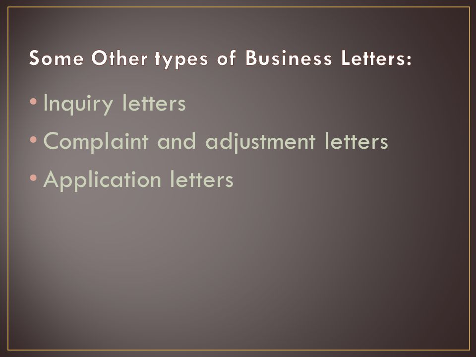 Inquiry letters Complaint and adjustment letters Application letters