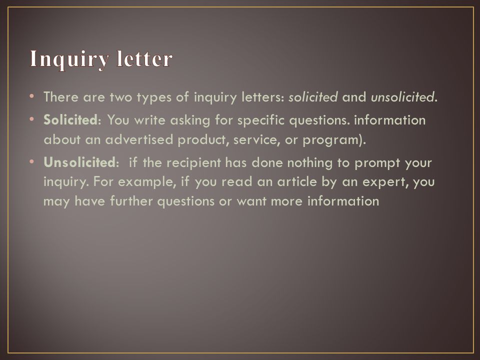 There are two types of inquiry letters: solicited and unsolicited.