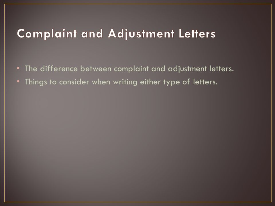 The difference between complaint and adjustment letters.