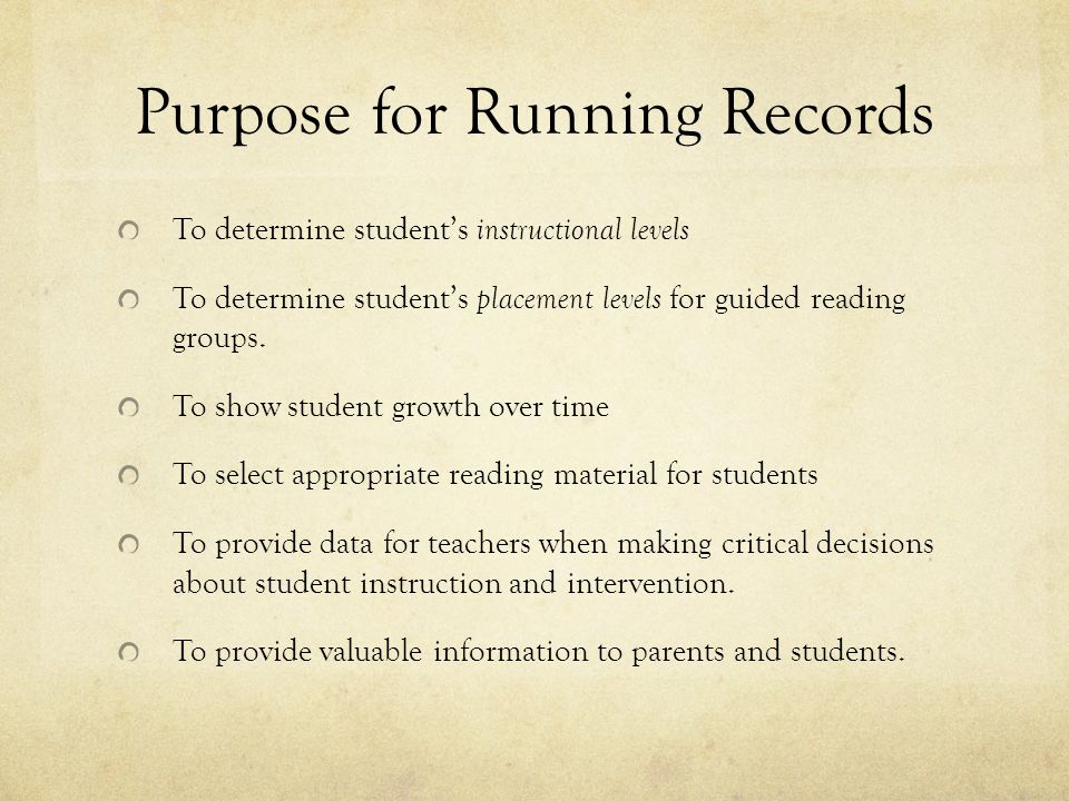 Purpose for Running Records To determine student's instructional levels To determine student's placement levels for guided reading groups. To show stu