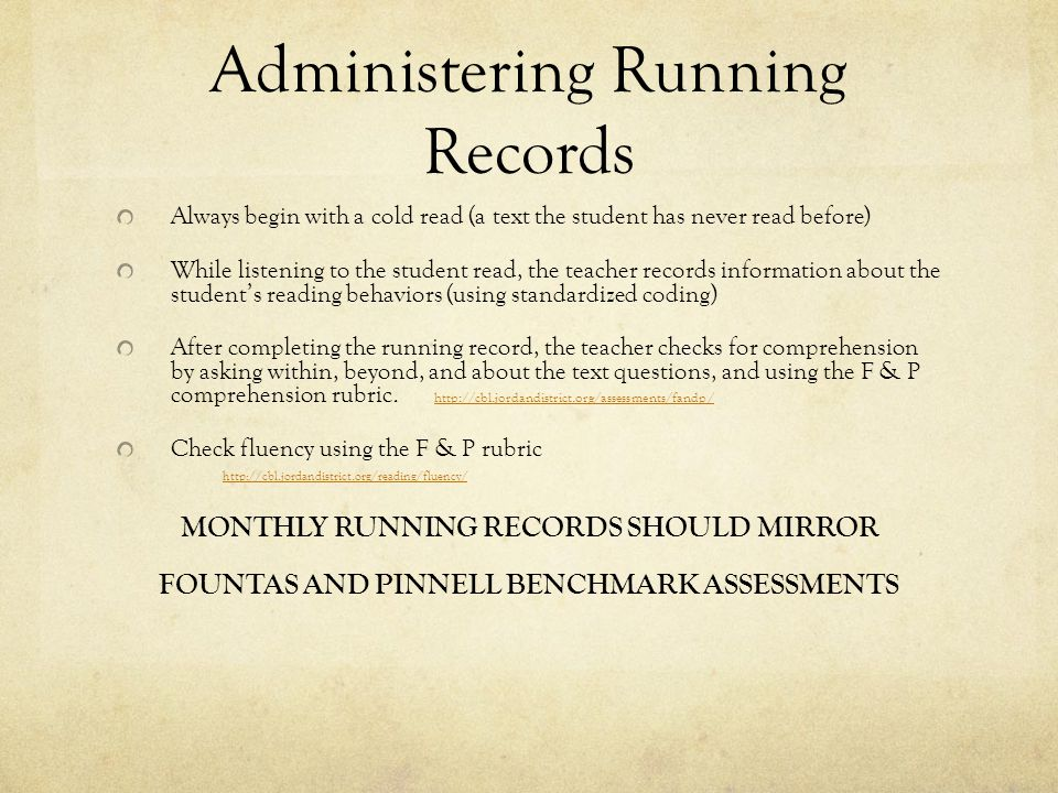 Administering Running Records Always begin with a cold read (a text the student has never read before) While listening to the student read, the teache