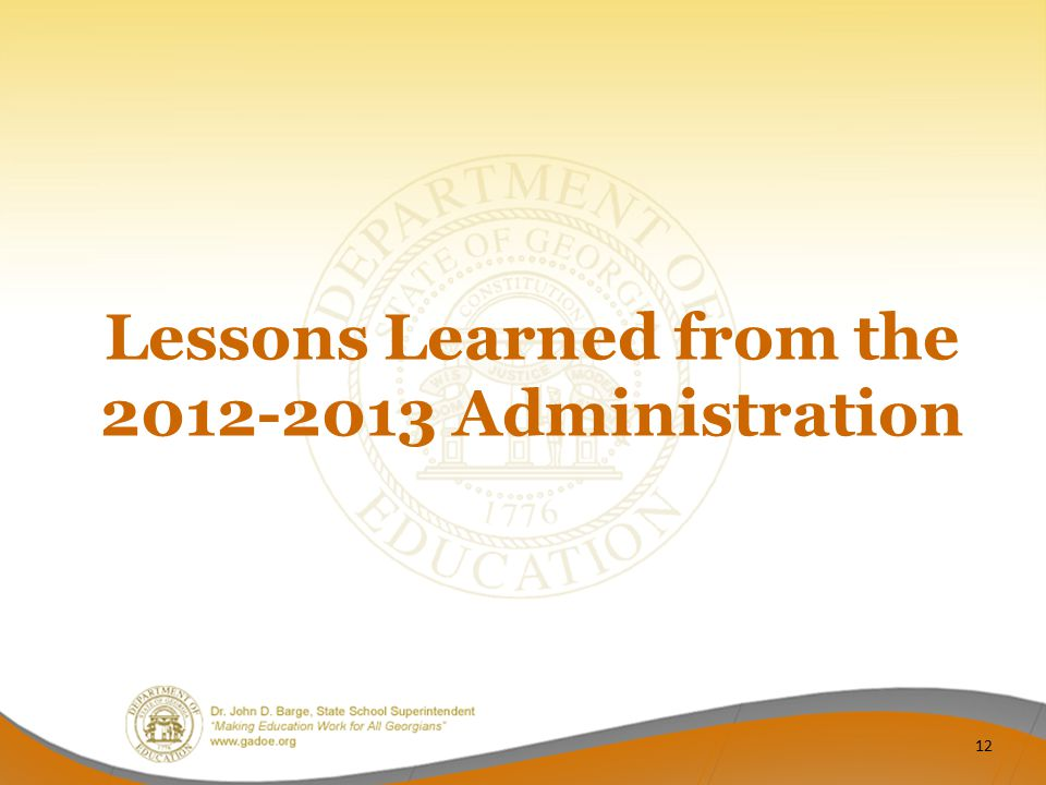 Lessons Learned from the 2012-2013 Administration 12