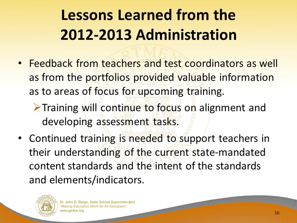 Lessons Learned from the 2012-2013 Administration Feedback from teachers and test coordinators as well as from the portfolios provided valuable information as to areas of focus for upcoming training.