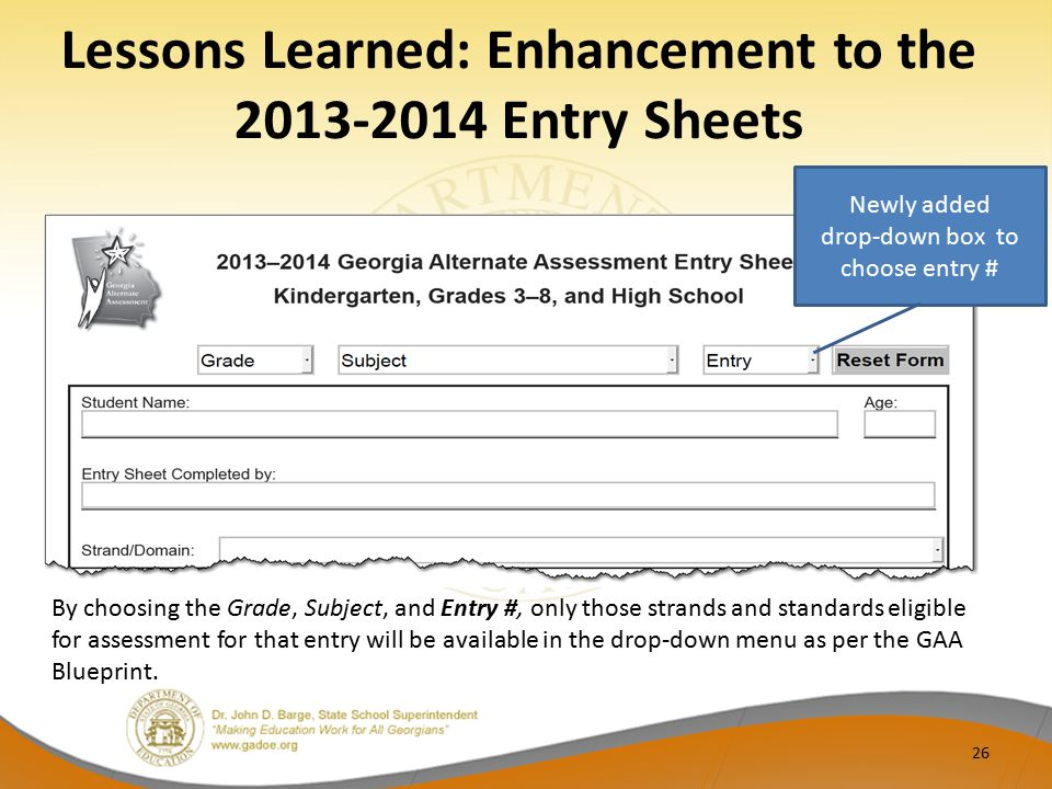 Lessons Learned: Enhancement to the 2013-2014 Entry Sheets By choosing the Grade, Subject, and Entry #, only those strands and standards eligible for