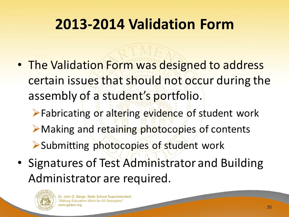 2013-2014 Validation Form 35 The Validation Form was designed to address certain issues that should not occur during the assembly of a student's portf