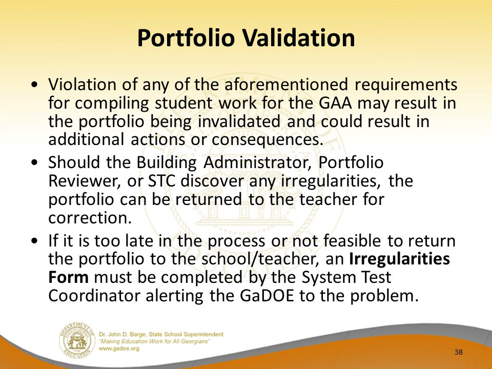 Portfolio Validation Violation of any of the aforementioned requirements for compiling student work for the GAA may result in the portfolio being invalidated and could result in additional actions or consequences.