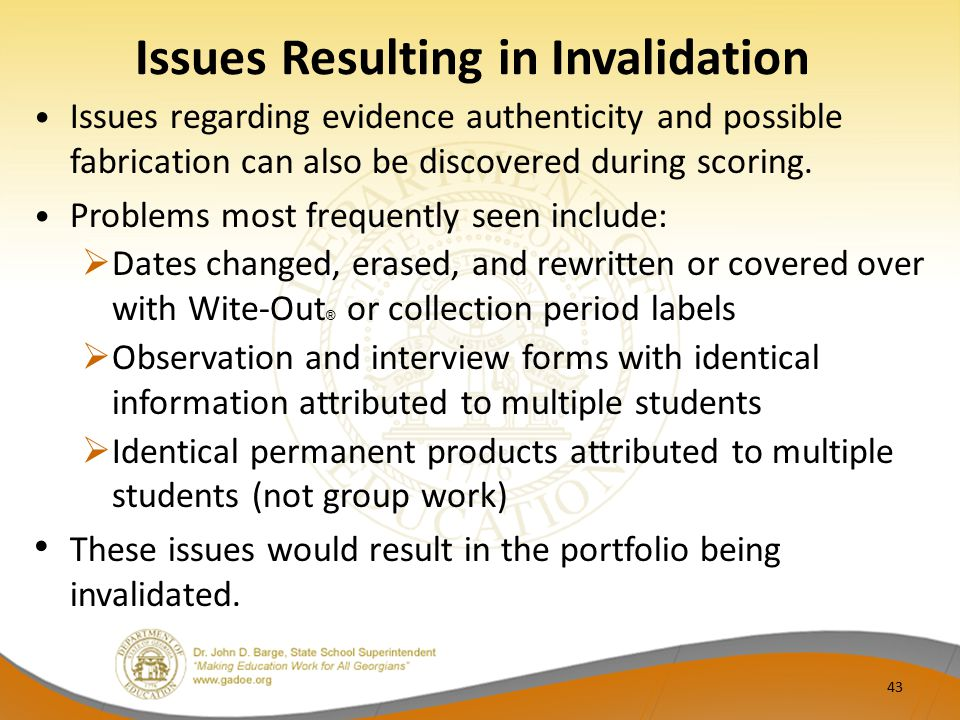 Issues Resulting in Invalidation Issues regarding evidence authenticity and possible fabrication can also be discovered during scoring.