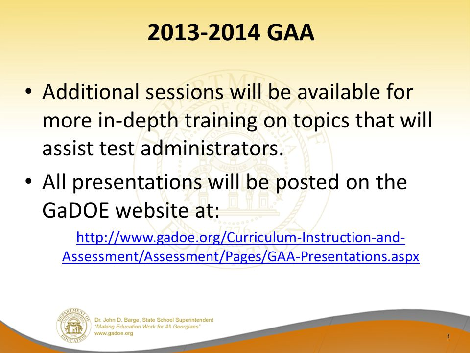 3 2013-2014 GAA Additional sessions will be available for more in-depth training on topics that will assist test administrators.