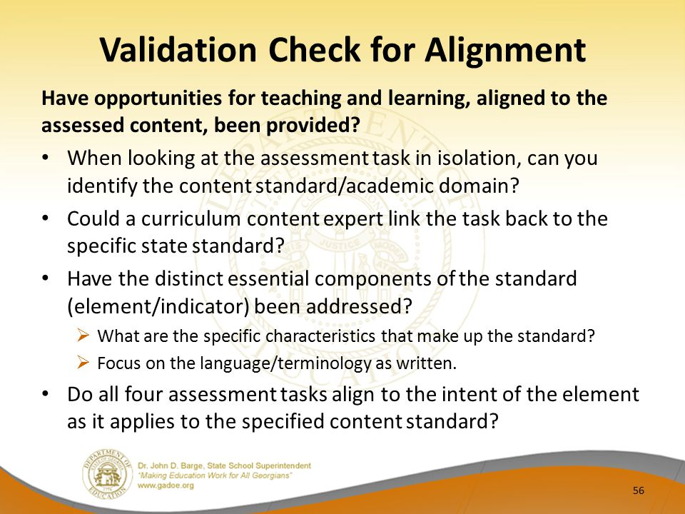 Validation Check for Alignment Have opportunities for teaching and learning, aligned to the assessed content, been provided? When looking at the asses
