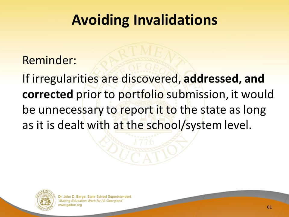Avoiding Invalidations Reminder: If irregularities are discovered, addressed, and corrected prior to portfolio submission, it would be unnecessary to