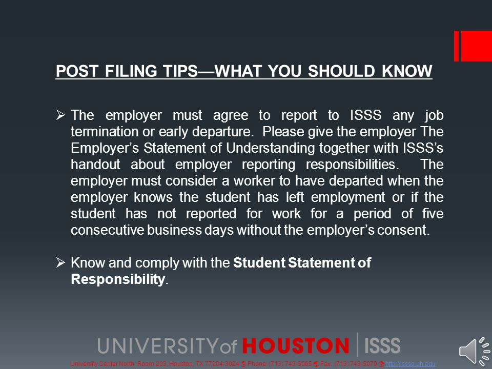 University Center North, Room 203, Houston, TX 77204-3024  Phone: (713) 743-5065  Fax: (713) 743-5079 http://issso.uh.eduhttp://issso.uh.edu POST FILING TIPS—WHAT YOU SHOULD KNOW  The student is expected to maintain evidence for each job showing that it is directly related to the major.