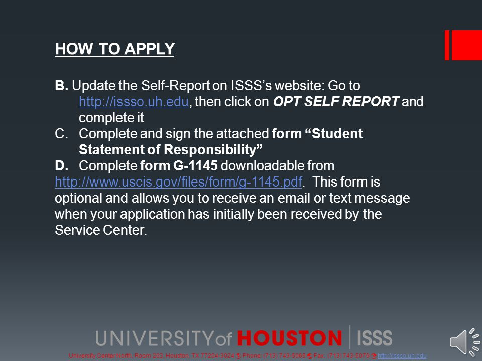 University Center North, Room 203, Houston, TX 77204-3024  Phone: (713) 743-5065  Fax: (713) 743-5079 http://issso.uh.eduhttp://issso.uh.edu HOW TO APPLY A.Complete form I-765 downloadable from http://www.uscis.gov/files/form/i-765.pdf.