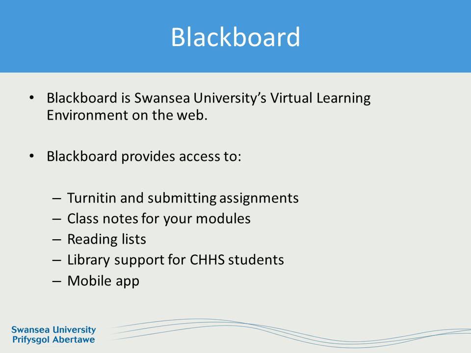 Information Services and Systems Library Support via Blackboard Blackboard is Swansea University's Virtual Learning Environment on the web.