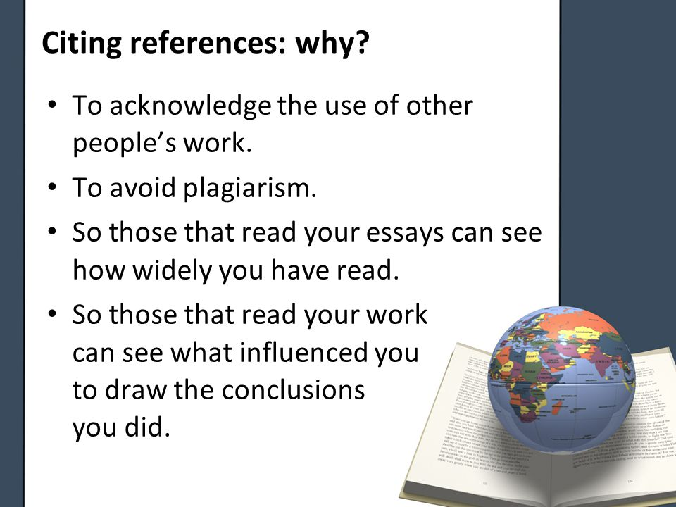 Citing references: why. To acknowledge the use of other people's work.