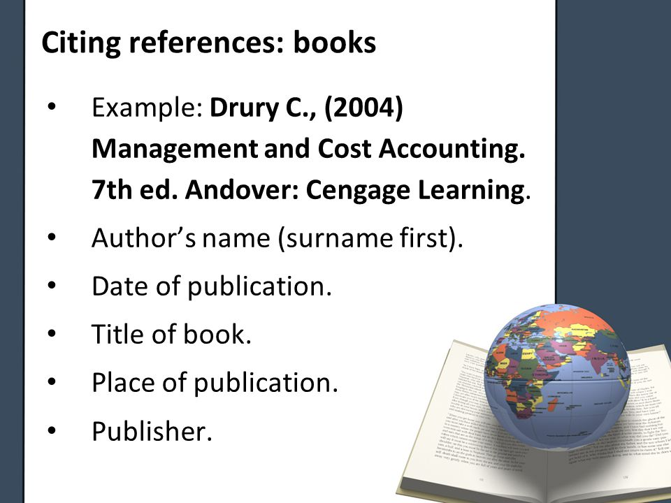 Citing references: books Example: Drury C., (2004) Management and Cost Accounting.