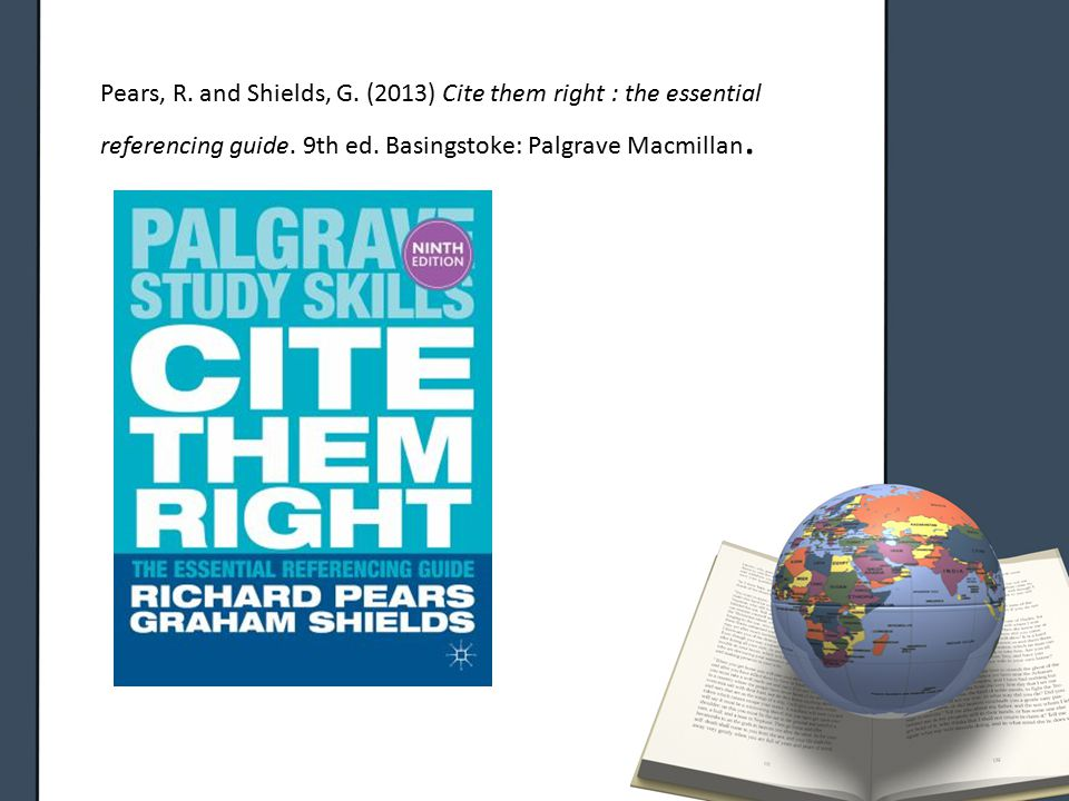 Pears, R.and Shields, G. (2013) Cite them right : the essential referencing guide.