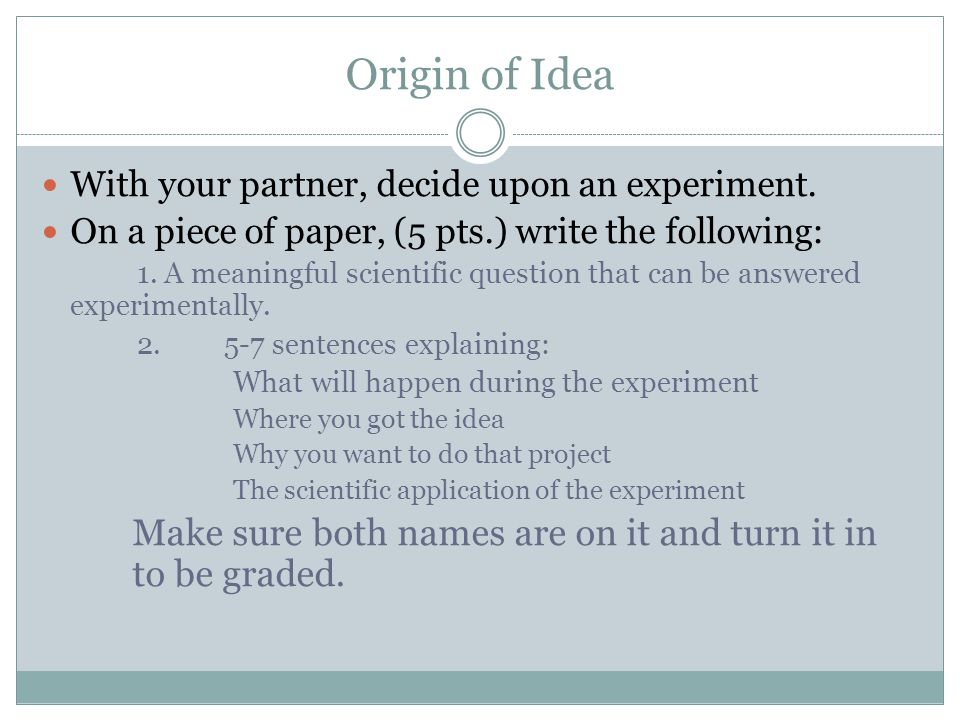 Origin of Idea With your partner, decide upon an experiment.