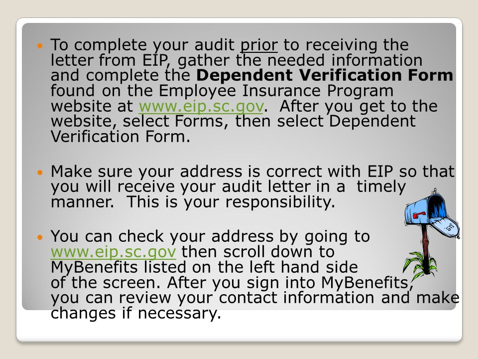To complete your audit prior to receiving the letter from EIP, gather the needed information and complete the Dependent Verification Form found on the Employee Insurance Program website at www.eip.sc.gov.