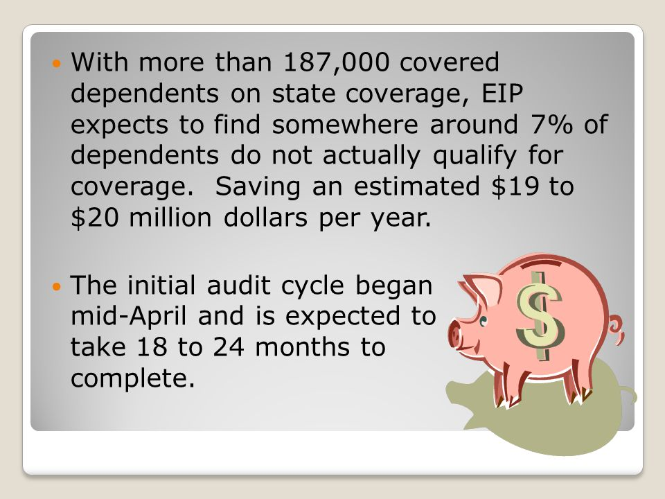 With more than 187,000 covered dependents on state coverage, EIP expects to find somewhere around 7% of dependents do not actually qualify for coverage.