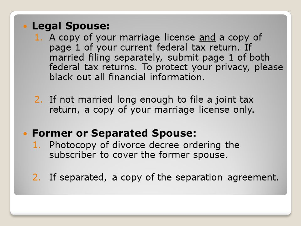 Legal Spouse: 1.A copy of your marriage license and a copy of page 1 of your current federal tax return.