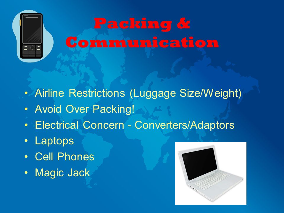 Packing & Communication Airline Restrictions (Luggage Size/Weight) Avoid Over Packing.