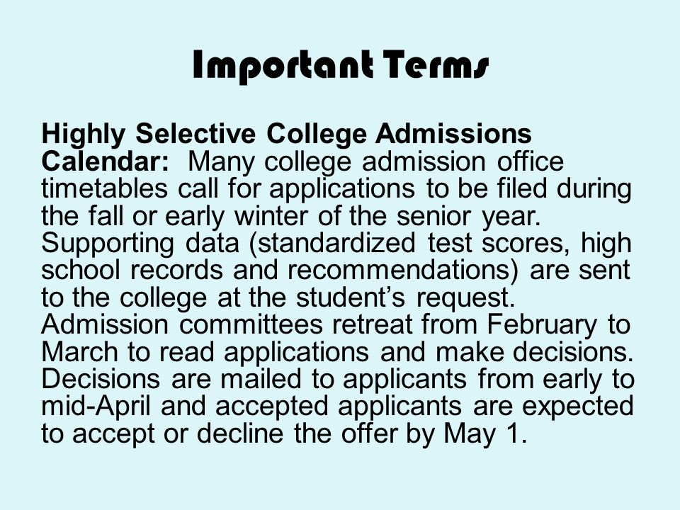 Important Terms Highly Selective College Admissions Calendar: Many college admission office timetables call for applications to be filed during the fa