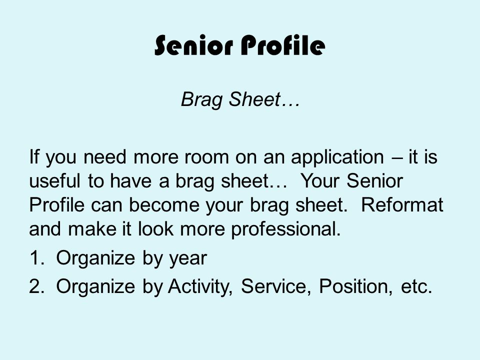 Senior Profile Brag Sheet… If you need more room on an application – it is useful to have a brag sheet… Your Senior Profile can become your brag sheet
