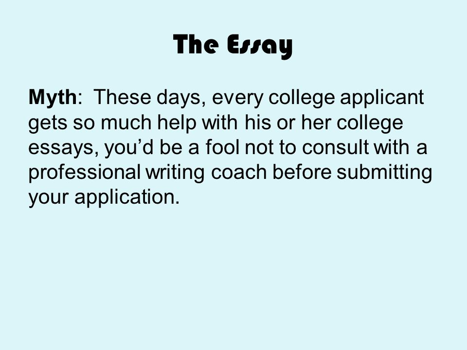 The Essay Myth: These days, every college applicant gets so much help with his or her college essays, you'd be a fool not to consult with a profession