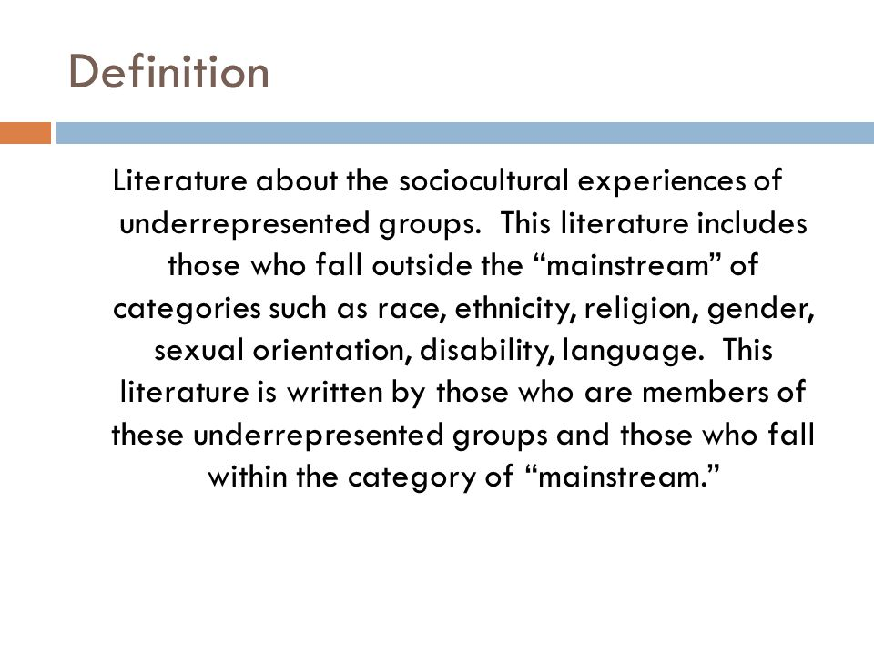 """Definition Literature about the sociocultural experiences of underrepresented groups. This literature includes those who fall outside the """"mainstream"""""""