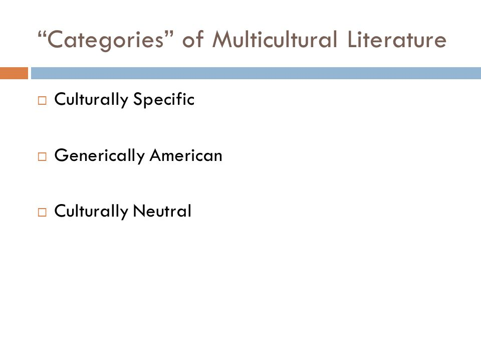 """""""Categories"""" of Multicultural Literature  Culturally Specific  Generically American  Culturally Neutral"""