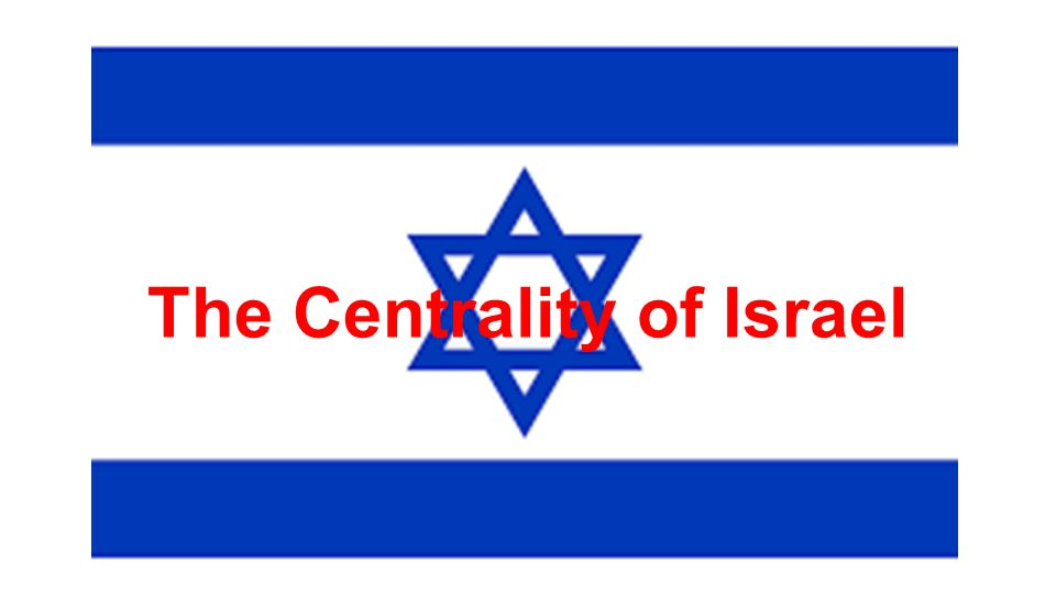 The Centrality of Israel