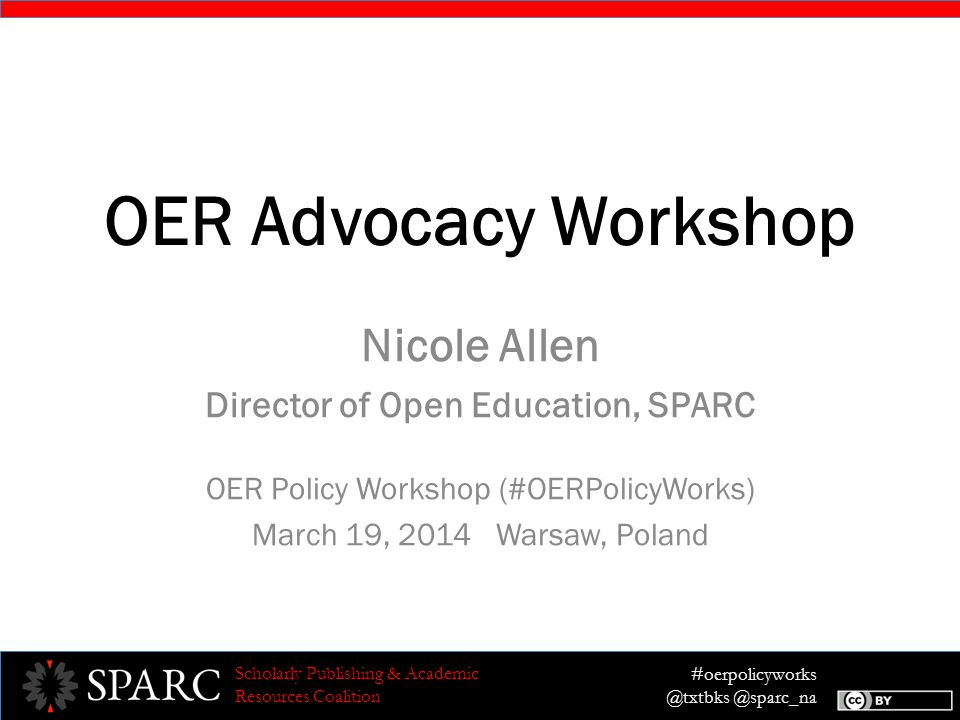#oerpolicyworks @txtbks @sparc_na Scholarly Publishing & Academic Resources Coalition Example Target Generally, U.S.