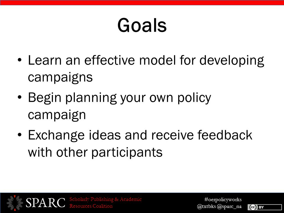 #oerpolicyworks @txtbks @sparc_na Scholarly Publishing & Academic Resources Coalition Deliverables Each country should have a (mostly) complete campaign outline.