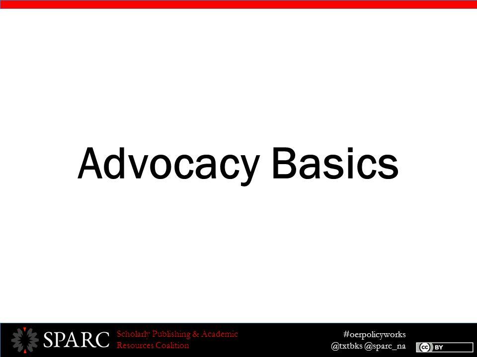 #oerpolicyworks @txtbks @sparc_na Scholarly Publishing & Academic Resources Coalition Advocacy Basics